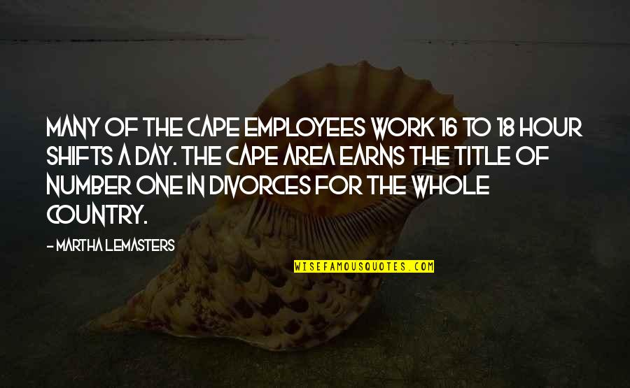 Cape Quotes By Martha Lemasters: Many of the Cape employees work 16 to