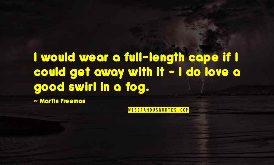 Cape Quotes By Martin Freeman: I would wear a full-length cape if I