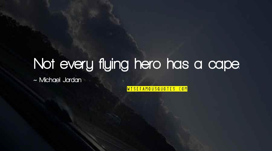 Cape Quotes By Michael Jordan: Not every flying hero has a cape.