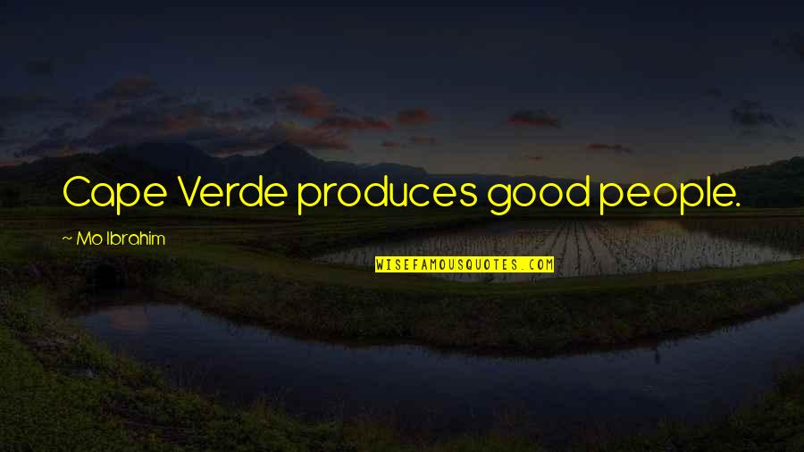 Cape Quotes By Mo Ibrahim: Cape Verde produces good people.