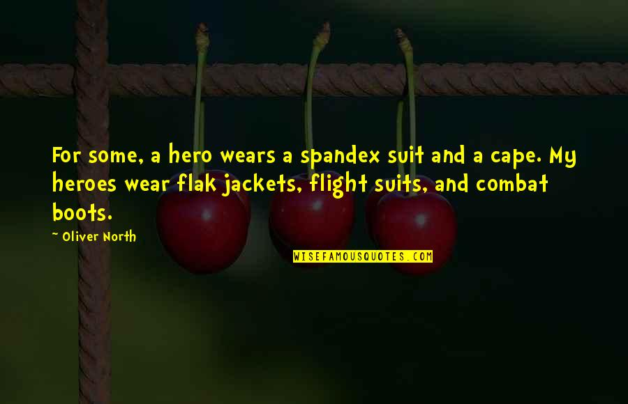 Cape Quotes By Oliver North: For some, a hero wears a spandex suit