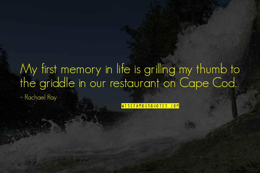 Cape Quotes By Rachael Ray: My first memory in life is grilling my