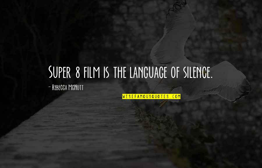 Cape Quotes By Rebecca McNutt: Super 8 film is the language of silence.