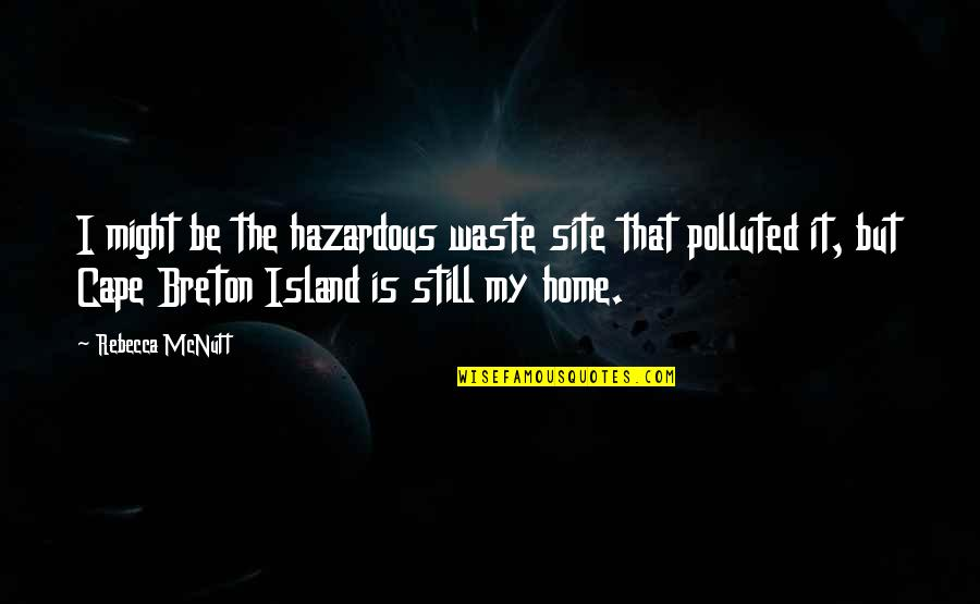 Cape Quotes By Rebecca McNutt: I might be the hazardous waste site that