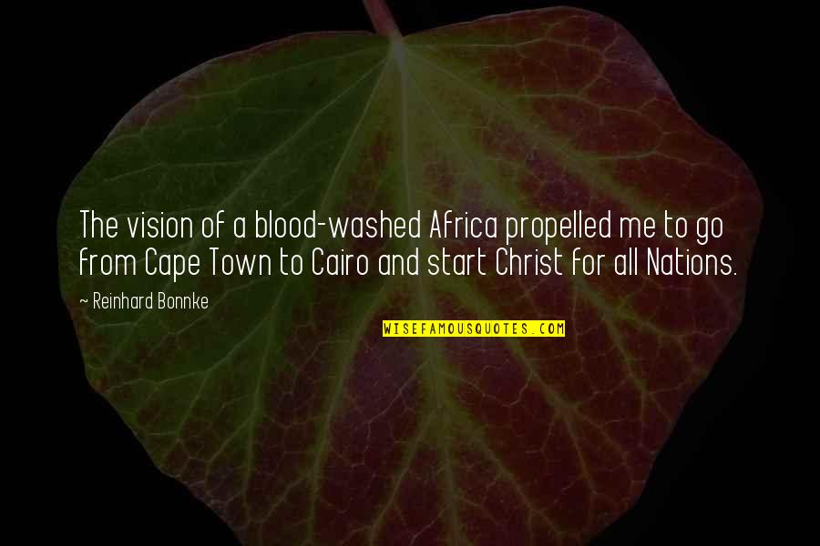 Cape Quotes By Reinhard Bonnke: The vision of a blood-washed Africa propelled me