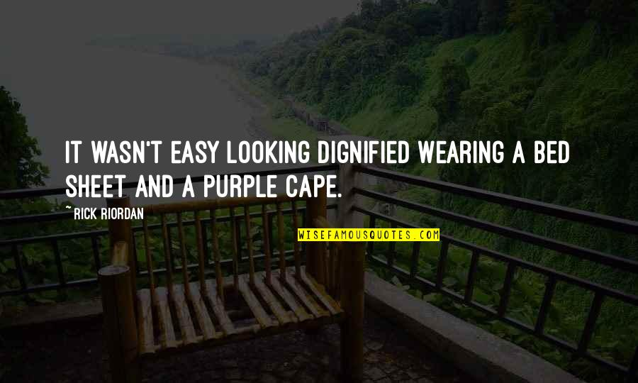 Cape Quotes By Rick Riordan: It wasn't easy looking dignified wearing a bed