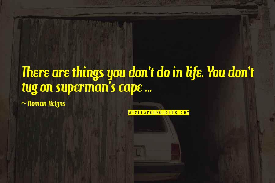 Cape Quotes By Roman Reigns: There are things you don't do in life.