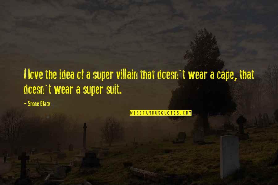 Cape Quotes By Shane Black: I love the idea of a super villain