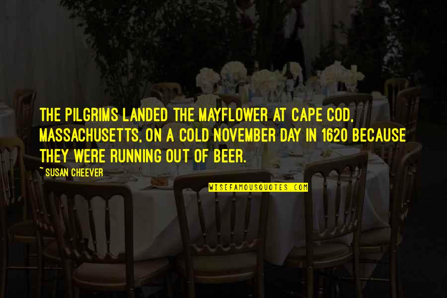 Cape Quotes By Susan Cheever: The Pilgrims landed the Mayflower at Cape Cod,