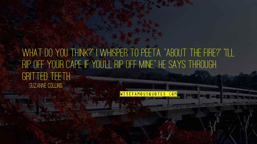 """Cape Quotes By Suzanne Collins: What do you think?"""" I whisper to Peeta."""