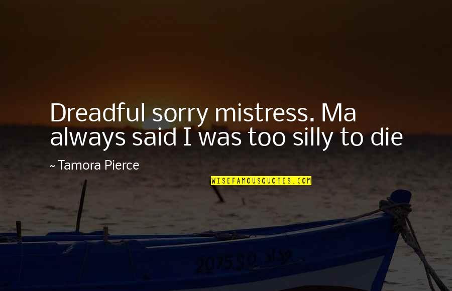 Cape Quotes By Tamora Pierce: Dreadful sorry mistress. Ma always said I was