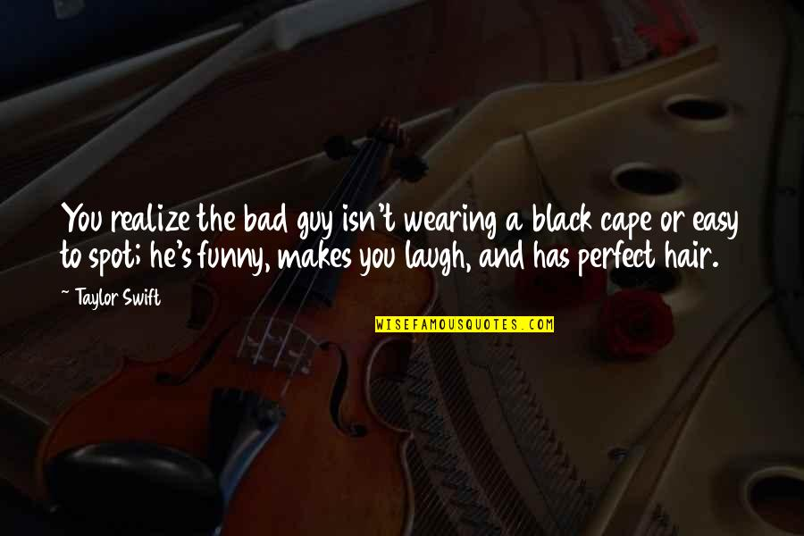 Cape Quotes By Taylor Swift: You realize the bad guy isn't wearing a