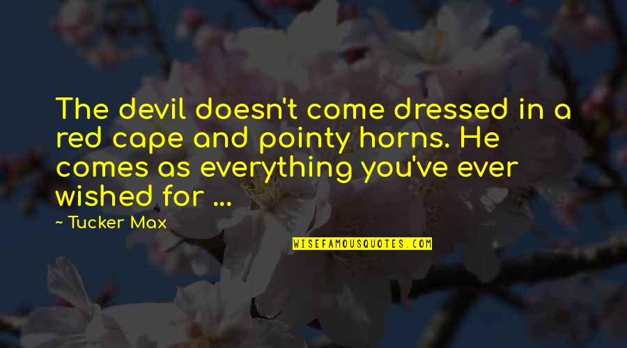Cape Quotes By Tucker Max: The devil doesn't come dressed in a red