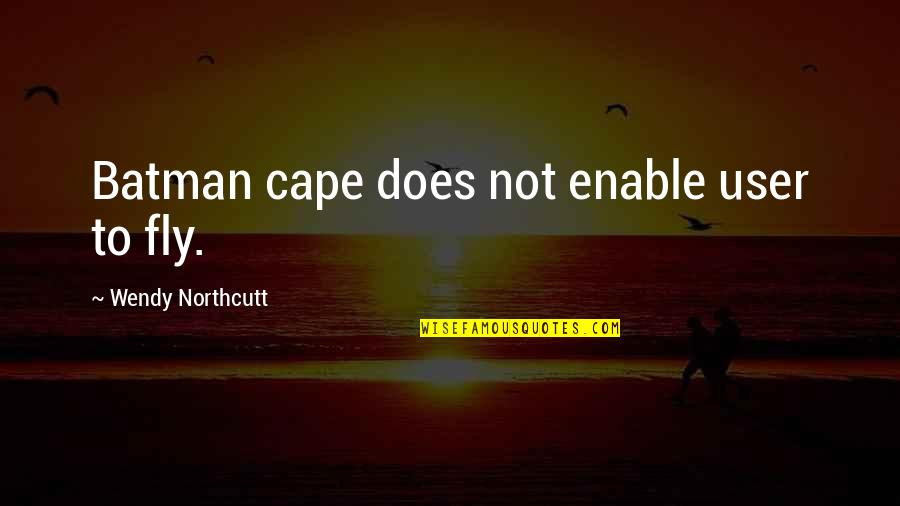 Cape Quotes By Wendy Northcutt: Batman cape does not enable user to fly.