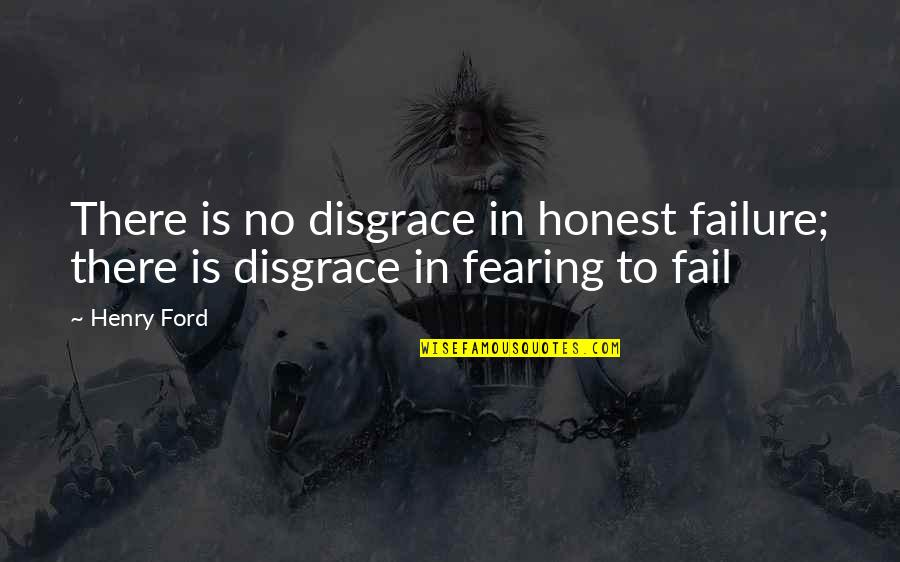 Caphtorim Quotes By Henry Ford: There is no disgrace in honest failure; there