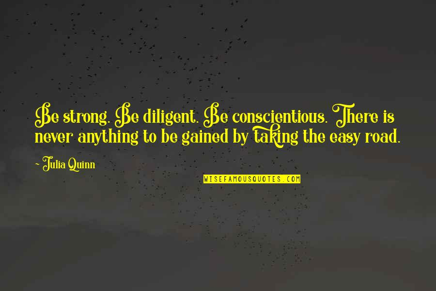 Caphtorim Quotes By Julia Quinn: Be strong. Be diligent. Be conscientious. There is
