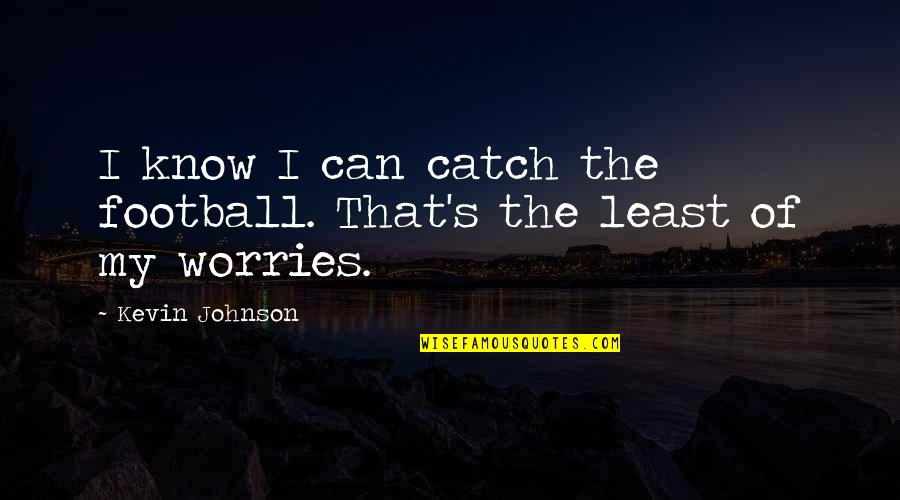 Caphtorim Quotes By Kevin Johnson: I know I can catch the football. That's