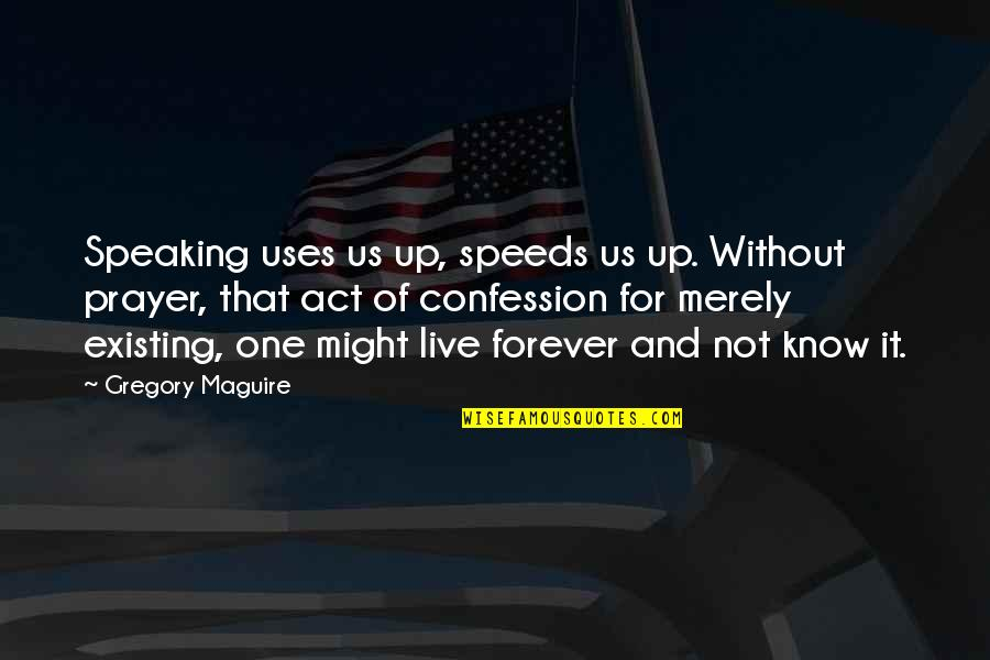 Capillum Quotes By Gregory Maguire: Speaking uses us up, speeds us up. Without