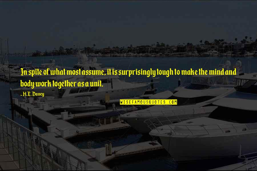 Capillum Quotes By H.E. Davey: In spite of what most assume, it is