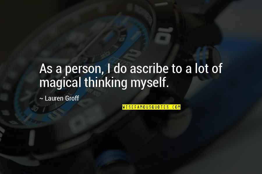 Capillum Quotes By Lauren Groff: As a person, I do ascribe to a