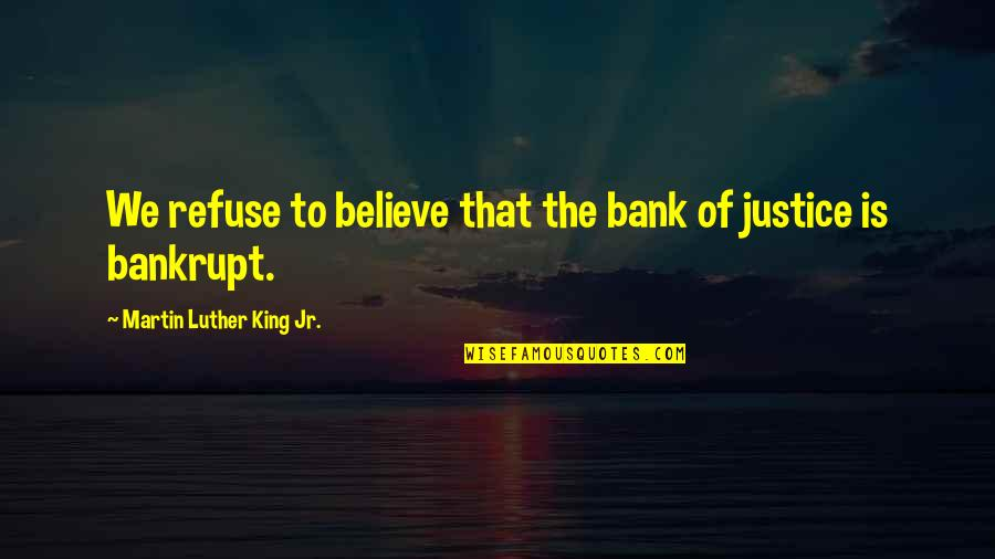 Capillum Quotes By Martin Luther King Jr.: We refuse to believe that the bank of