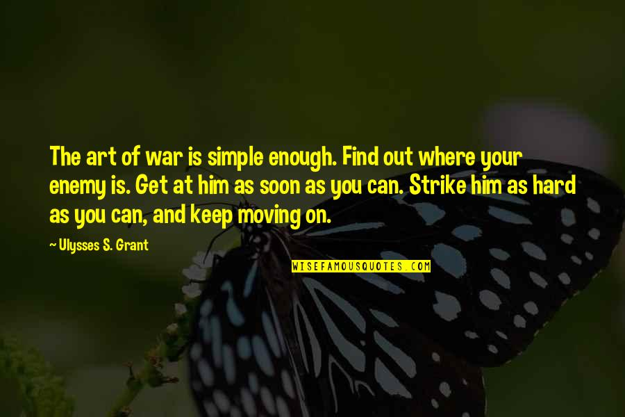 Capillum Quotes By Ulysses S. Grant: The art of war is simple enough. Find