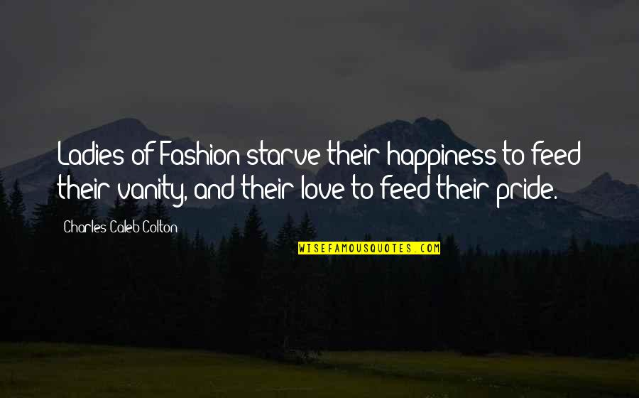Capitalizing Titles In Quotes By Charles Caleb Colton: Ladies of Fashion starve their happiness to feed