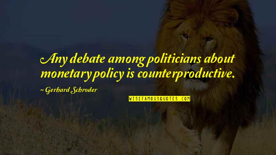 Capitol In Hunger Games Quotes By Gerhard Schroder: Any debate among politicians about monetary policy is