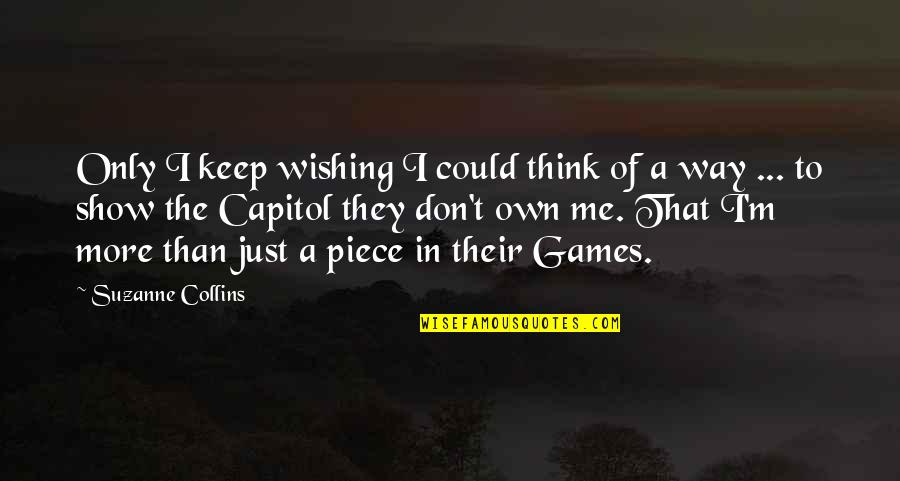 Capitol In Hunger Games Quotes By Suzanne Collins: Only I keep wishing I could think of