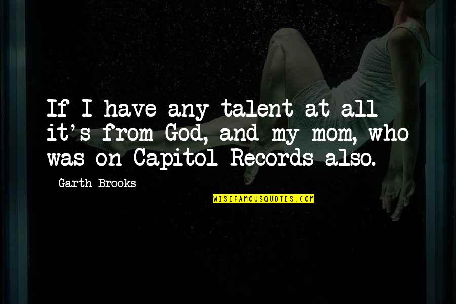 Capitol Records Quotes By Garth Brooks: If I have any talent at all it's