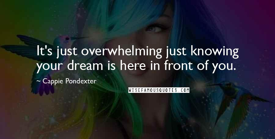 Cappie Pondexter quotes: It's just overwhelming just knowing your dream is here in front of you.