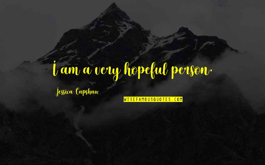 Capshaw Quotes By Jessica Capshaw: I am a very hopeful person.