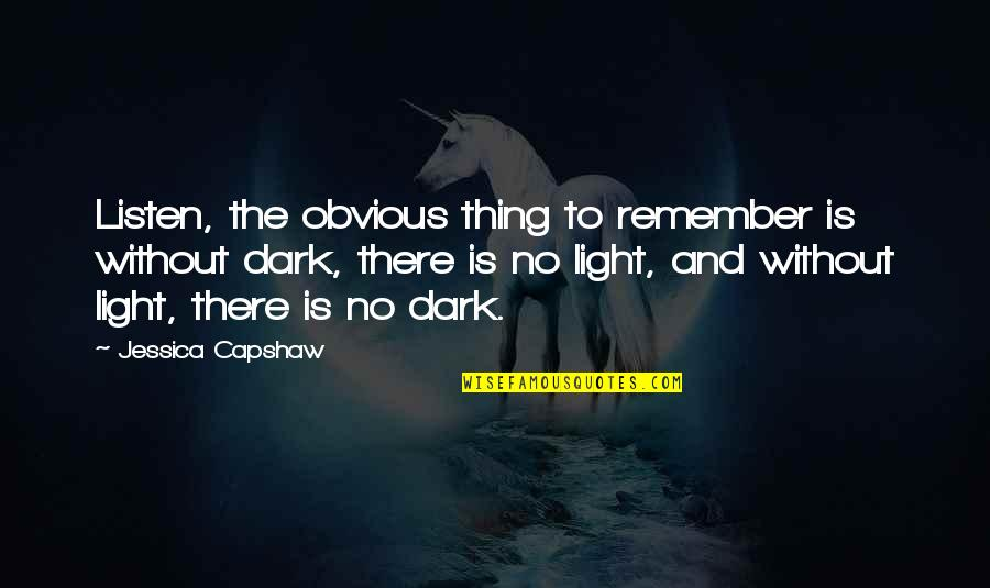 Capshaw Quotes By Jessica Capshaw: Listen, the obvious thing to remember is without