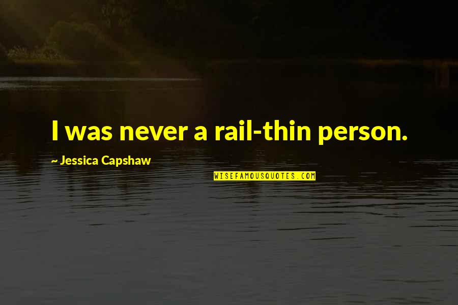 Capshaw Quotes By Jessica Capshaw: I was never a rail-thin person.