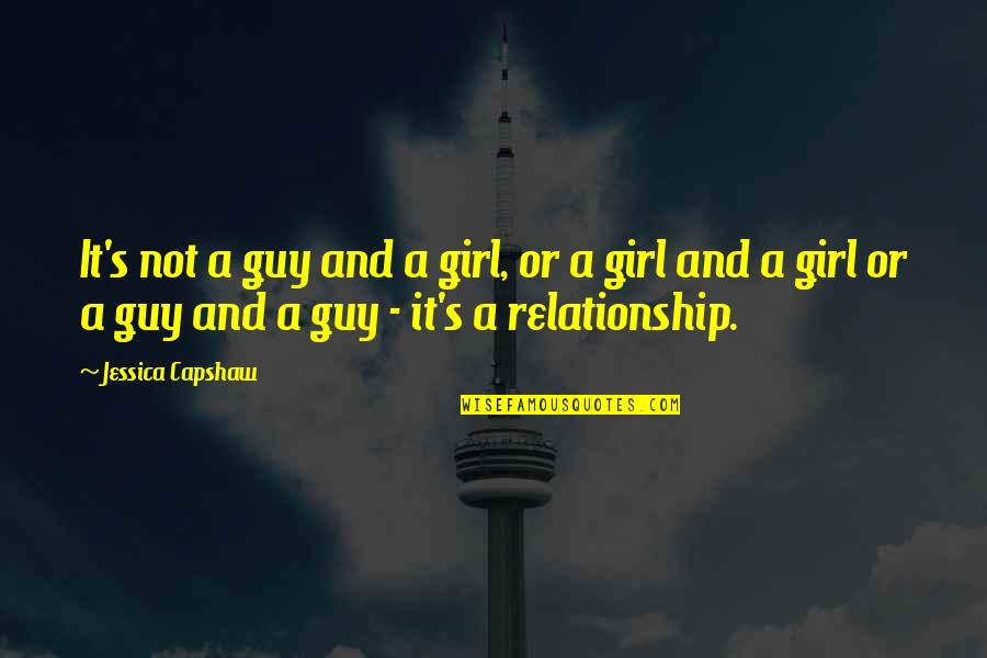 Capshaw Quotes By Jessica Capshaw: It's not a guy and a girl, or