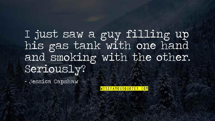 Capshaw Quotes By Jessica Capshaw: I just saw a guy filling up his