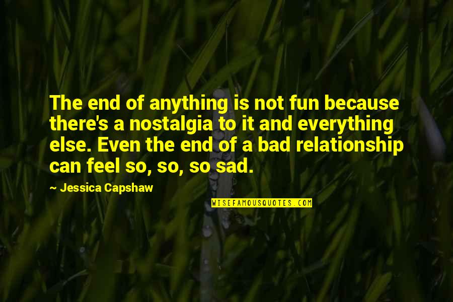 Capshaw Quotes By Jessica Capshaw: The end of anything is not fun because