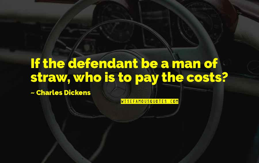 Captain Blythe Quotes By Charles Dickens: If the defendant be a man of straw,
