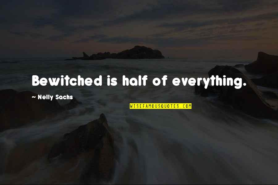 Captain Kathryn Janeway Quotes By Nelly Sachs: Bewitched is half of everything.