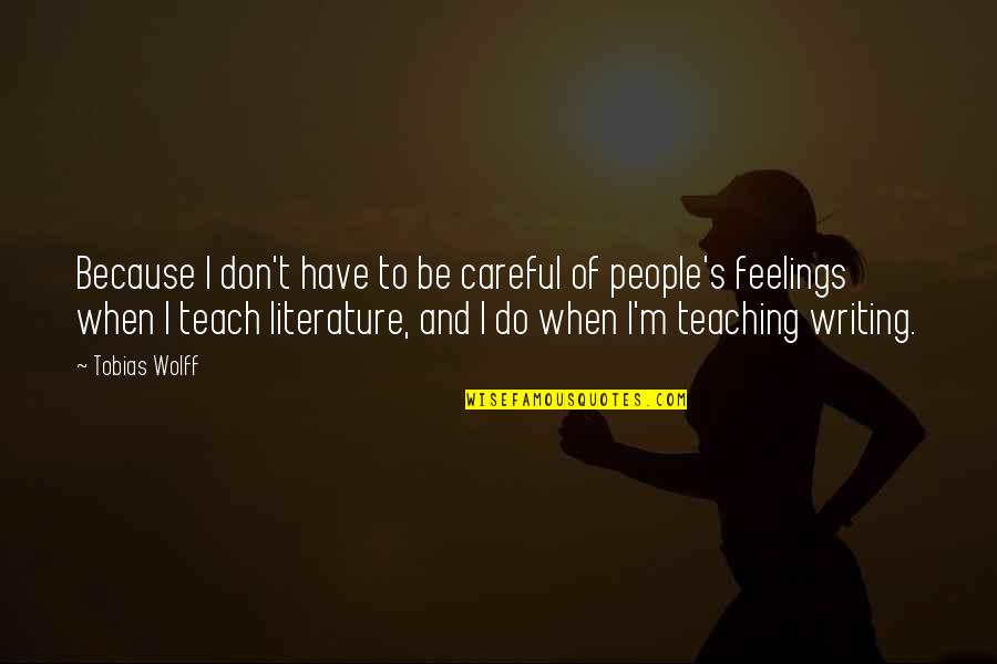 Captain Kathryn Janeway Quotes By Tobias Wolff: Because I don't have to be careful of