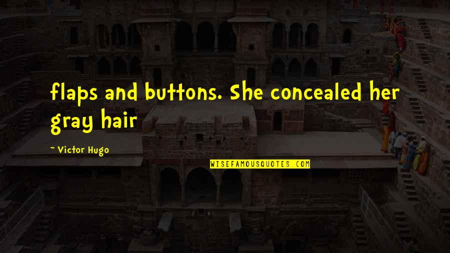 Captain Kathryn Janeway Quotes By Victor Hugo: flaps and buttons. She concealed her gray hair