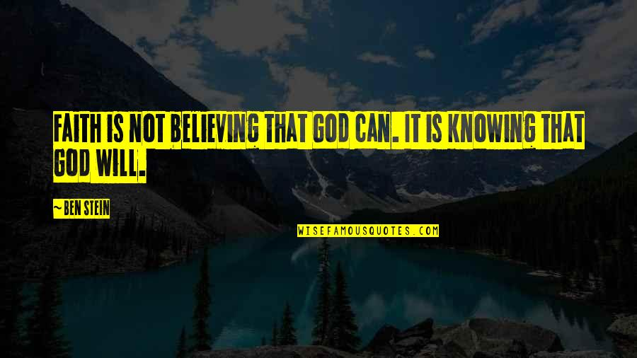 Captain Mauch Quotes By Ben Stein: Faith is not believing that God can. It