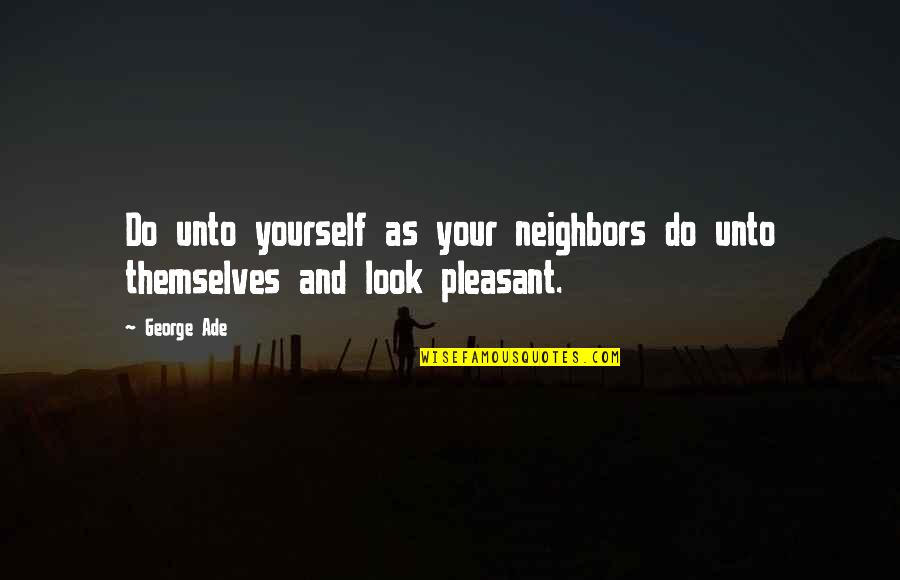 Captain Mauch Quotes By George Ade: Do unto yourself as your neighbors do unto