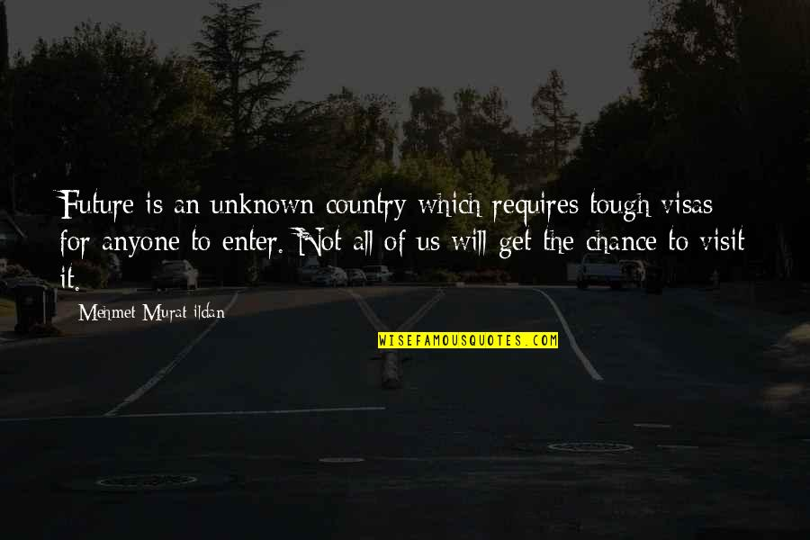Captain Mauch Quotes By Mehmet Murat Ildan: Future is an unknown country which requires tough