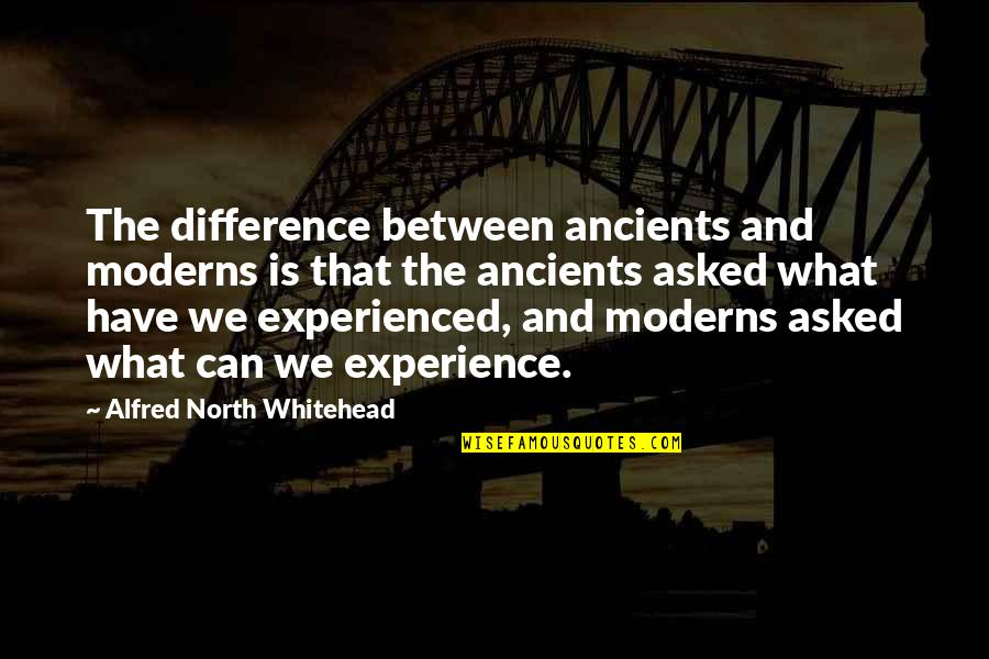 Captain Moroni Quotes By Alfred North Whitehead: The difference between ancients and moderns is that