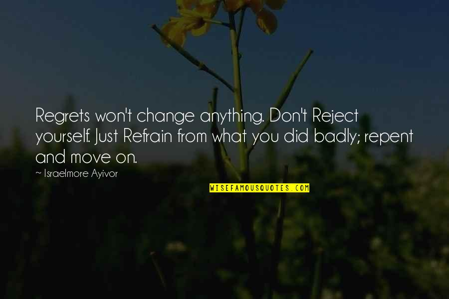 Captain Moroni Quotes By Israelmore Ayivor: Regrets won't change anything. Don't Reject yourself. Just