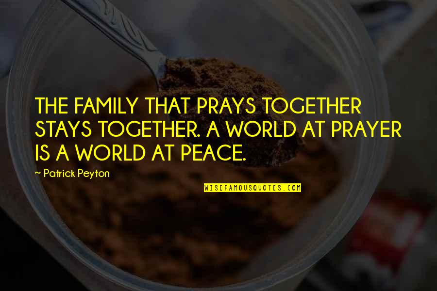 Captain Moroni Quotes By Patrick Peyton: THE FAMILY THAT PRAYS TOGETHER STAYS TOGETHER. A
