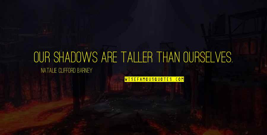 Captain Rex Kramer Quotes By Natalie Clifford Barney: Our shadows are taller than ourselves.