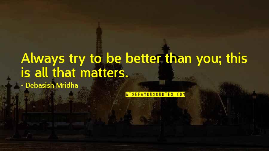 Captain Spaulding Quotes By Debasish Mridha: Always try to be better than you; this