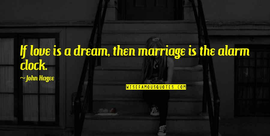 Captain Spaulding Quotes By John Hagee: If love is a dream, then marriage is